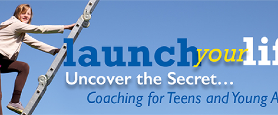 Launch your life, Teen Success Coaching